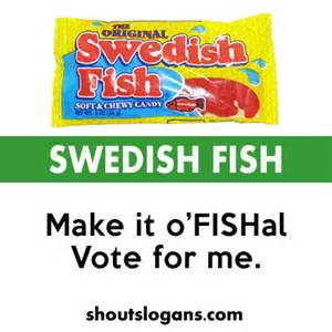 Make it o fishal vote for me sweet gummy swedish fish are a real