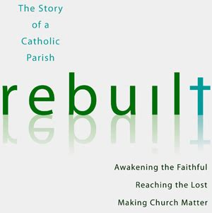 rebuilt awakening the faithful tale of one parish s conversion offers valuable insights for others catholic philly