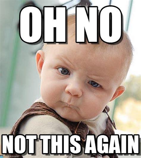 Oh No Meme - oh no sceptical baby meme on memegen