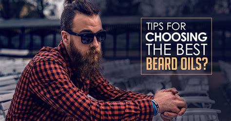 how to choose the right beard according to your face shape tips for choosing the best beard oils