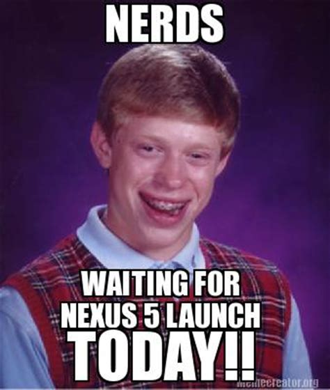 Meme Nerds - meme creator nerds waiting for nexus 5 launch today