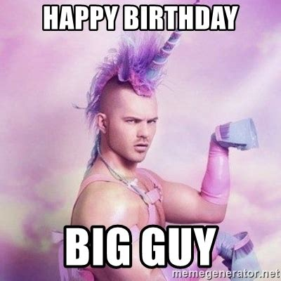 happy birthday big guy unicorn man meme generator