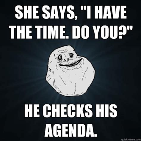 Agenda Meme - she says quot i have the time do you quot he checks his agenda