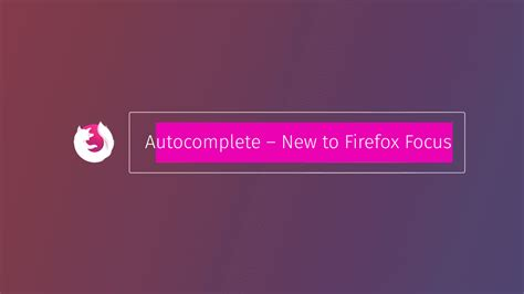 android authority firefox focus gets a bit better with autocomplete and more search engines android authority
