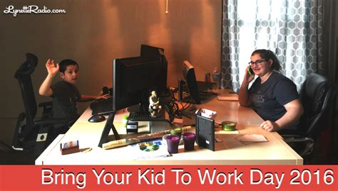 bring your to work day bring your kid to work day 2016 lynette radio