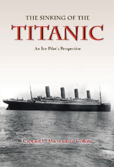 the sinking of titanic book the sinking of the titanic an ice pilot s perspective