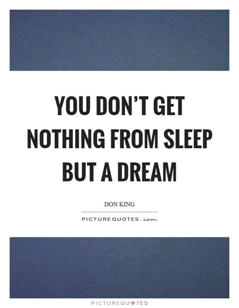 Nothing Comes To A Sleeper But A by You Don T Get Nothing From Sleep But A Picture Quotes