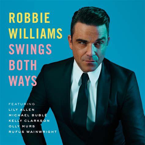 robbie williams swing albumoftheday review robbie williams swings both ways