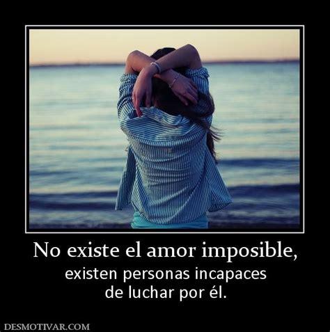 el amor imposible no existe desmotivaciones luchar por un amor imposible imagui