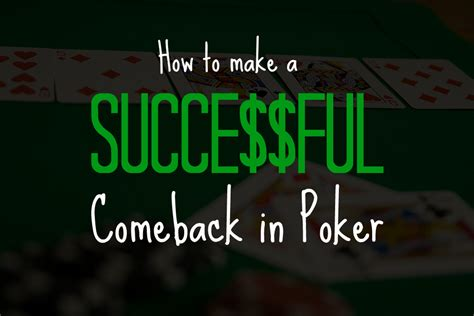 Can Make A Successful Comeback by How To Make A Successful Comeback In Pokertape