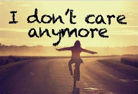 dont care anymore quotes quotesgram