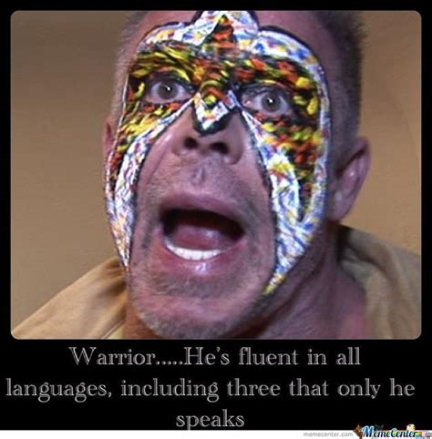 Ultimate Warrior Meme - he is the ultimate warrior by hakama332001 meme center