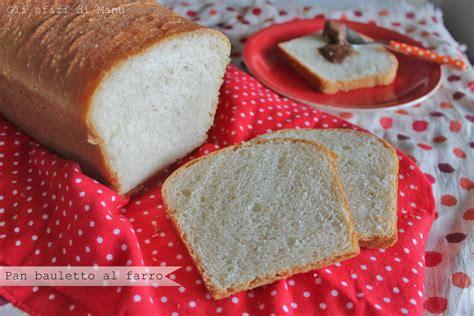 sto per pane in cassetta pan bauletto al farro gli sfizi di manu in un sol boccone