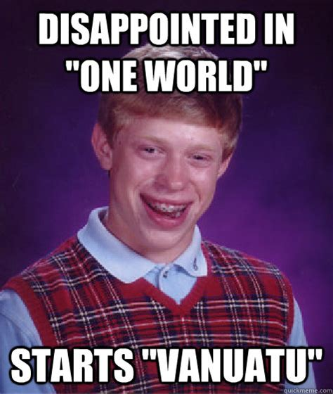 Disappointed Meme - disappointed in quot one world quot starts quot vanuatu quot bad luck