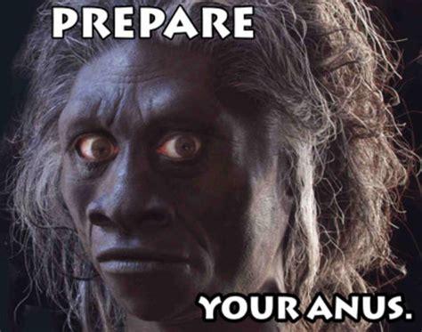 Prepare Your Anus Meme - image 267553 prepare your anus know your meme