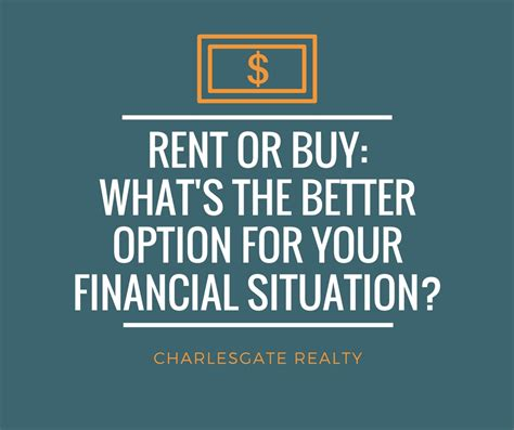 whats better renting or buying a house rent or buy what s the better option for your financial situation charlesgate