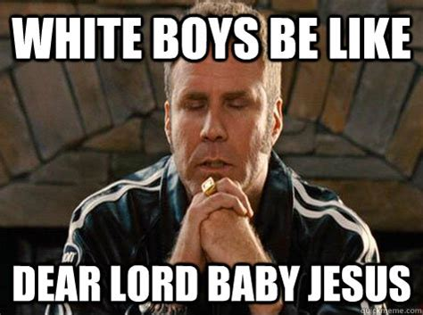 White Boy Meme - white boys be like dear lord baby jesus baby jesus