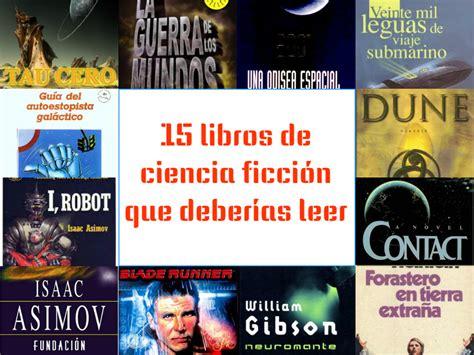 libros para leer en linea de ciencia ficcion 15 libros de ciencia ficci 243 n que deber 237 as leer excentrya