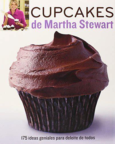 libro cupcakes de martha stewart libro cupcakes de martha stewart cupcakes of martha stewart 175 ideas geniales para deleite de