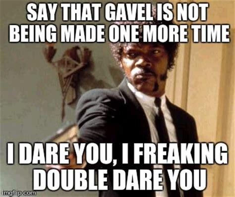 I Double Dare You Meme - say that again i dare you meme imgflip