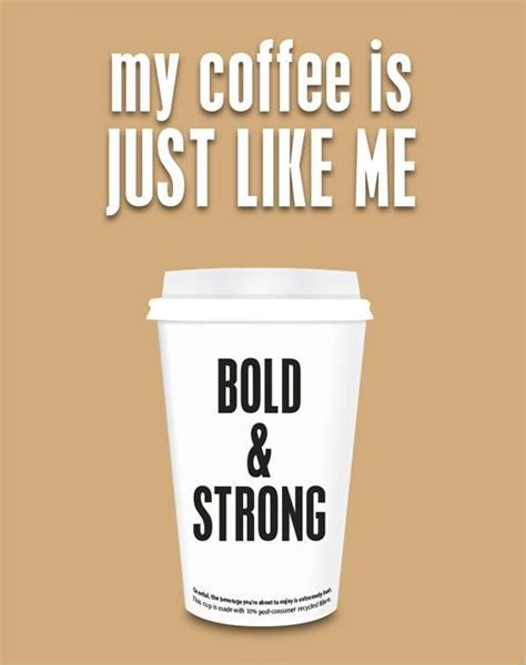 my coffee is just like me bold strong coffee