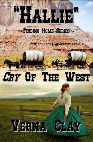 house of cry a novel books cry of the west hallie finding home 1 by verna clay