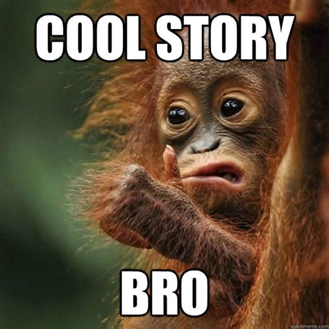Cool Story Meme - cool story monkey memes quickmeme
