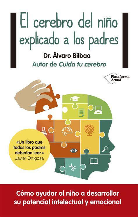 el cerebro del nio 8416429561 el cerebro del nio explicado a los padres como ayudar a tu hijo a desarrollar su potencial