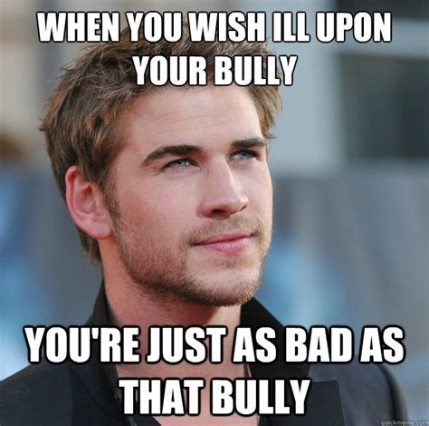 Bully Meme - attractive guy girl advice memes quickmeme