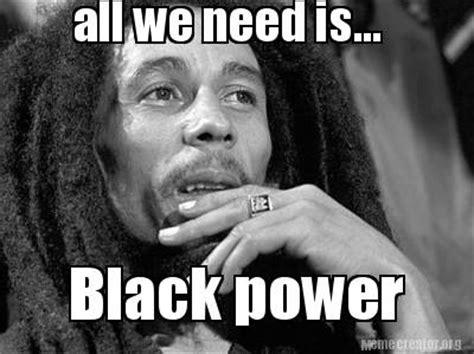 Black Meme Generator - meme creator all we need is black power meme