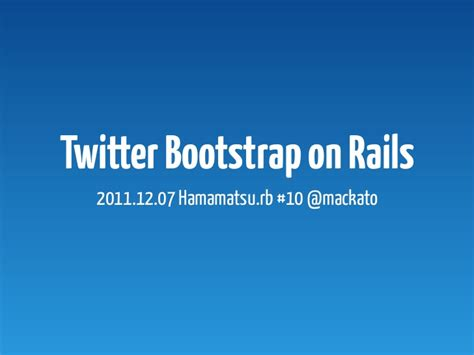 bootstrap tutorial presentation twitter bootstrap on rails