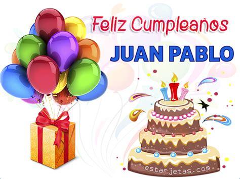 imagenes de feliz cumpleaños juan feliz cumplea 241 os juan pablo im 225 genes de cumplea 241 os
