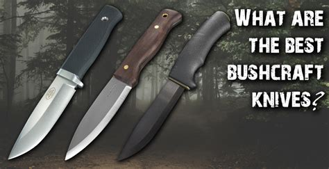 tops bushcraft knife what are the best bushcraft knives heinnie haynes