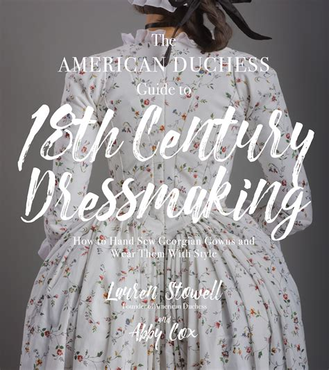 the american duchess guide to 18th century dressmaking how to sew georgian gowns and wear them with style books the american duchess guide to 18th century dressmaking a