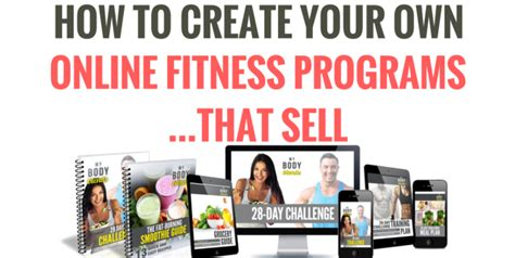 build your own home program how to create your own online fitness program that sells