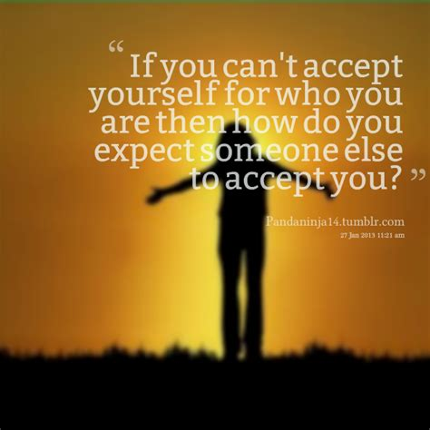 quotes about accepting yourself quotes accepting yourself image quotes at hippoquotes com