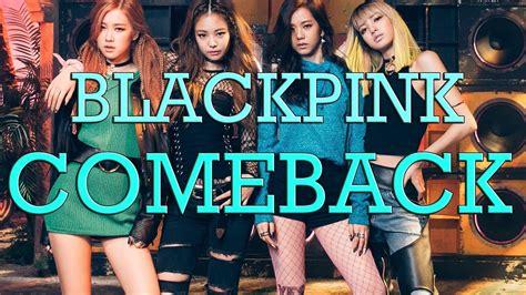 blackpink comeback 2017 blackpink comeback confirmed during 2017 ros 201 trainee