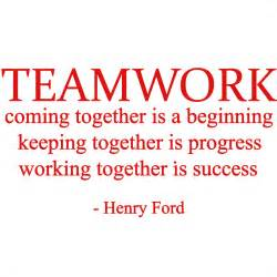 Teamwork coming together is a beginning keeping together is progress