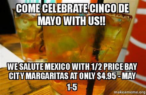 Memes 5 De Mayo - come celebrate cinco de mayo with us we salute mexico