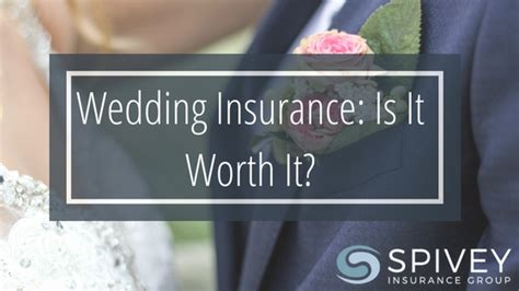 is house insurance worth it is wedding insurance worth it spivey insurance group