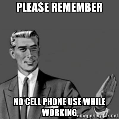 No Phone Meme - please remember no cell phone use while working