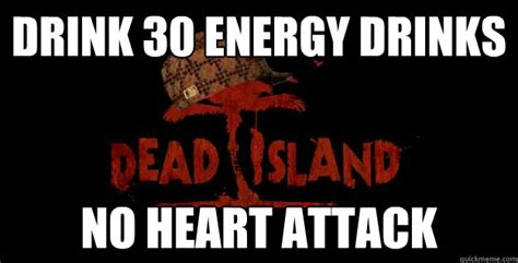 Energy Drink Meme - drink 30 energy drinks no heart attack misc quickmeme