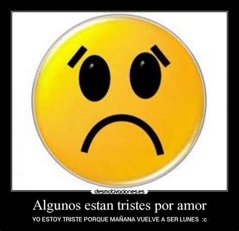 imagenes de triste por tu amor algunos estan tristes por amor desmotivaciones