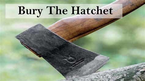 Bury The Hatchet bury the hatchet godsaidso