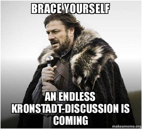 Brace Yourself Memes - brace yourself an endless kronstadt discussion is coming