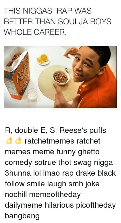 Reese Meme - this niggas rap was better than soulja boys whole career r double e s reese s puffs
