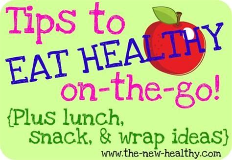 Tips For Healthy On The Go by Tips To Eat Healthy On The Go Plus Lunch Snack Wrap