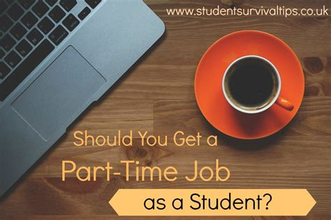 should you get a part time as a student student survival tips