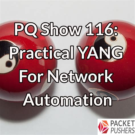practical network automation leverage the power of python and ansible to optimize your network books pq show 116 practical yang for network automation