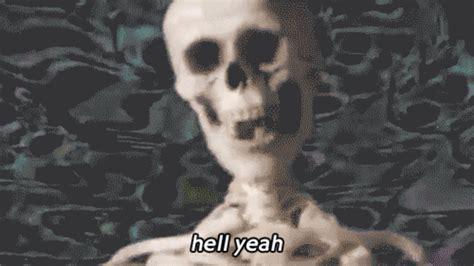Hell Yeah Meme - hell yeah skeletons know your meme
